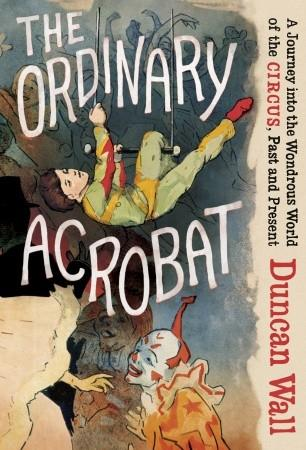 Color image of the cover of Duncan Wall's 2013 book, The Ordinary Acrobat