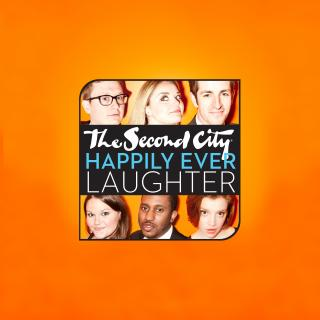 The Second City Happily Ever Laughter Show