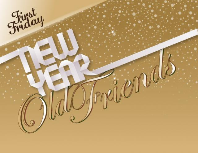 "A poster with the words ""First Friday,"" ""New Year,"" and ""Old Friends"""